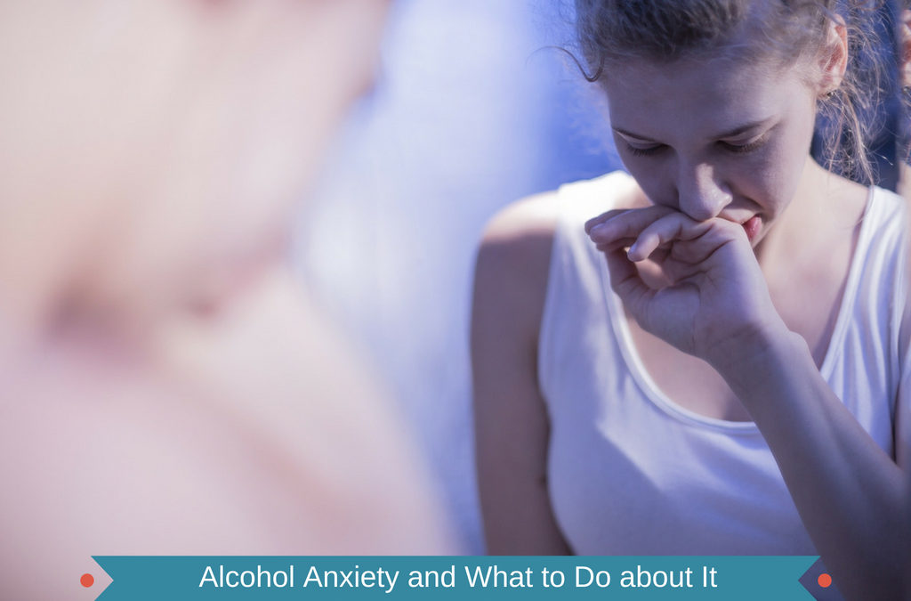 Alcohol Anxiety and What to Do about It